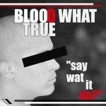Blood What True